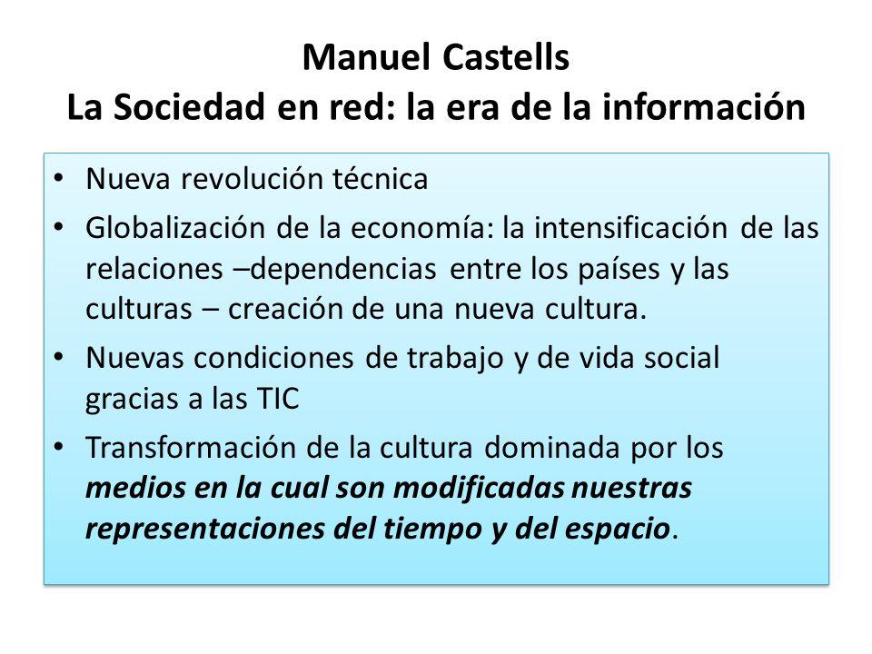 Manuel Castells La Sociedad en red: la era de la información Nueva revolución técnica Globalización de la economía: la intensificación de las relacion