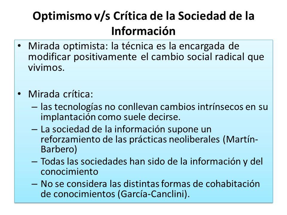 Optimismo v/s Crítica de la Sociedad de la Información Mirada optimista: la técnica es la encargada de modificar positivamente el cambio social radica