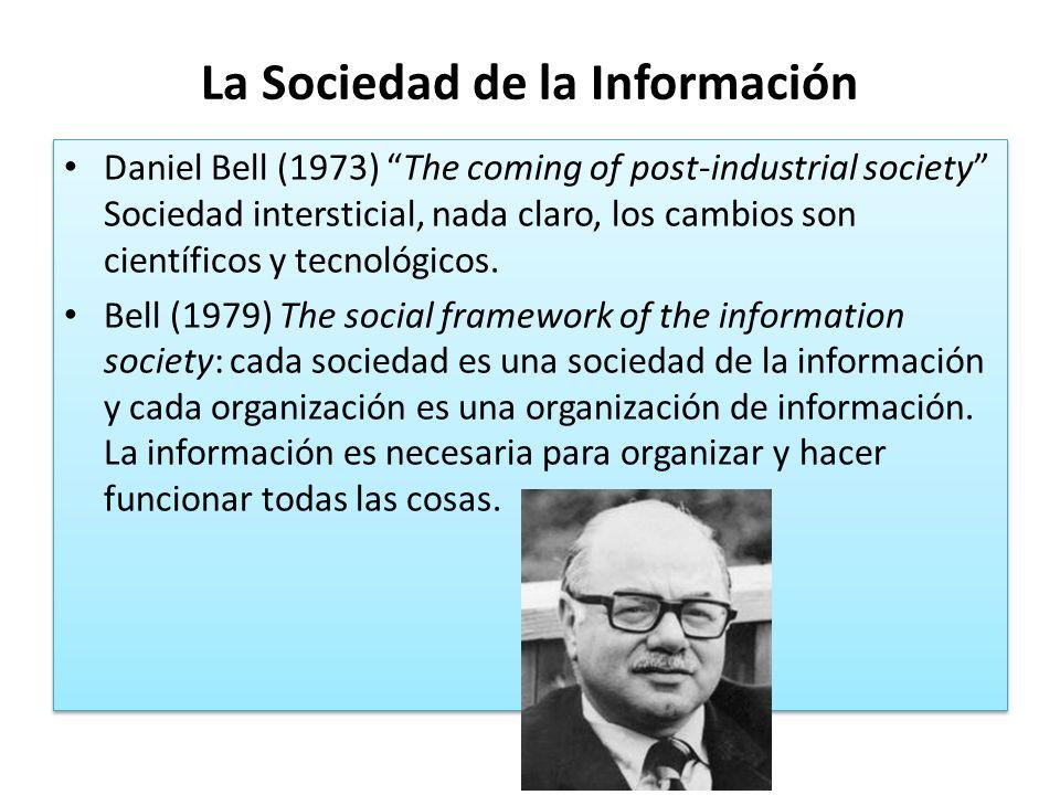 La Sociedad de la Información Daniel Bell (1973) The coming of post-industrial society Sociedad intersticial, nada claro, los cambios son científicos