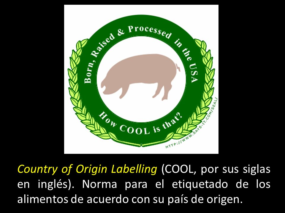 Country of Origin Labelling (COOL, por sus siglas en inglés).