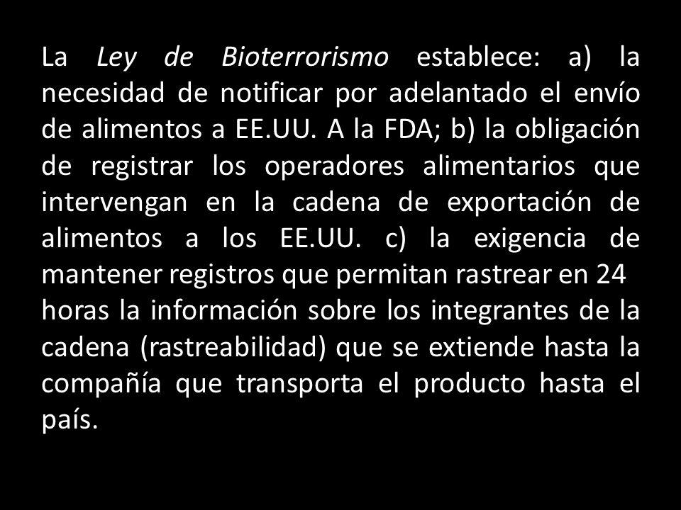 La Ley de Bioterrorismo establece: a) la necesidad de notificar por adelantado el envío de alimentos a EE.UU.