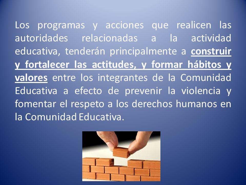 Los programas y acciones que realicen las autoridades relacionadas a la actividad educativa, tenderán principalmente a construir y fortalecer las acti