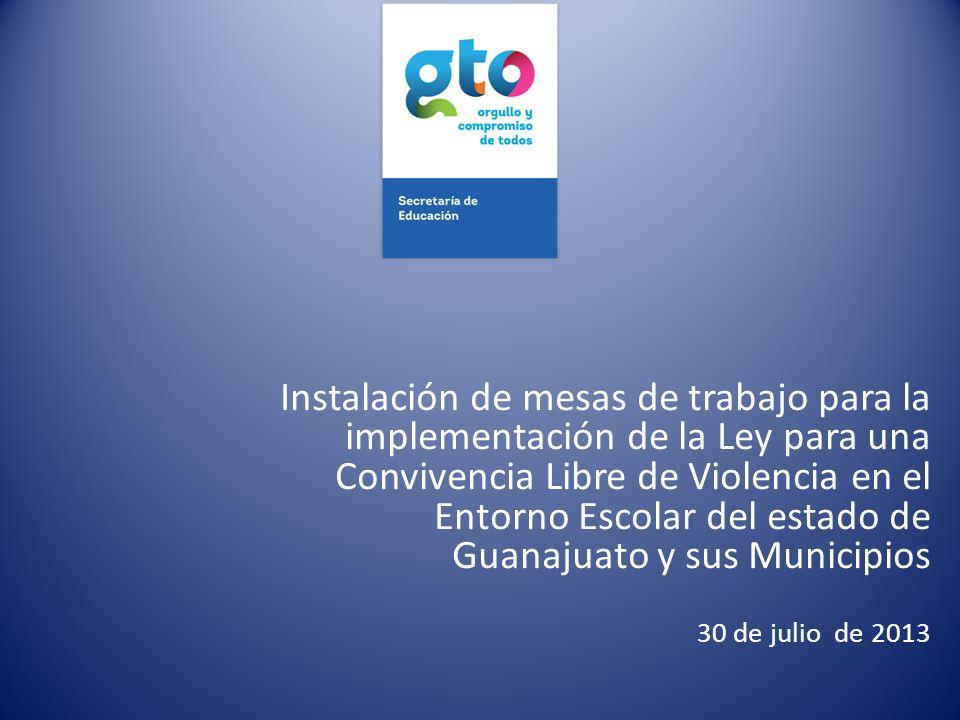 Instalación de mesas de trabajo para la implementación de la Ley para una Convivencia Libre de Violencia en el Entorno Escolar del estado de Guanajuat