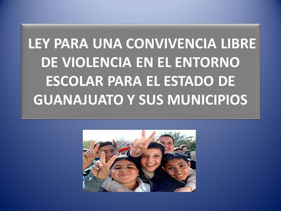 LEY PARA UNA CONVIVENCIA LIBRE DE VIOLENCIA EN EL ENTORNO ESCOLAR PARA EL ESTADO DE GUANAJUATO Y SUS MUNICIPIOS
