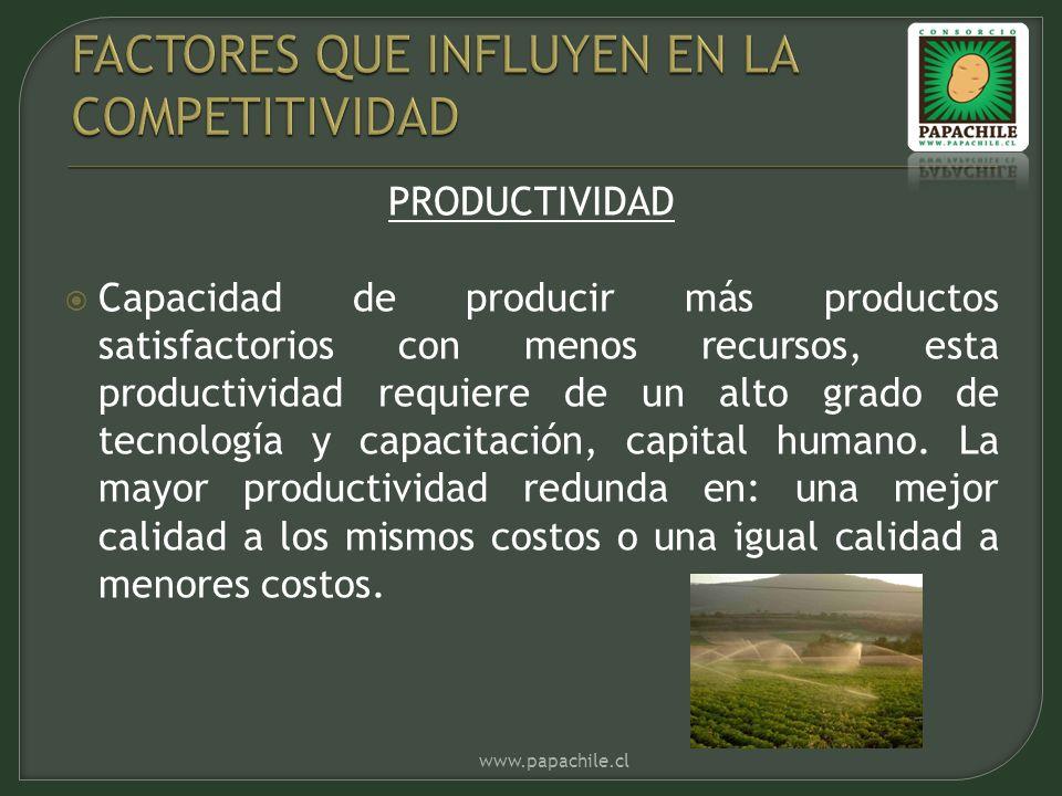 PRODUCTIVIDAD Capacidad de producir más productos satisfactorios con menos recursos, esta productividad requiere de un alto grado de tecnología y capacitación, capital humano.