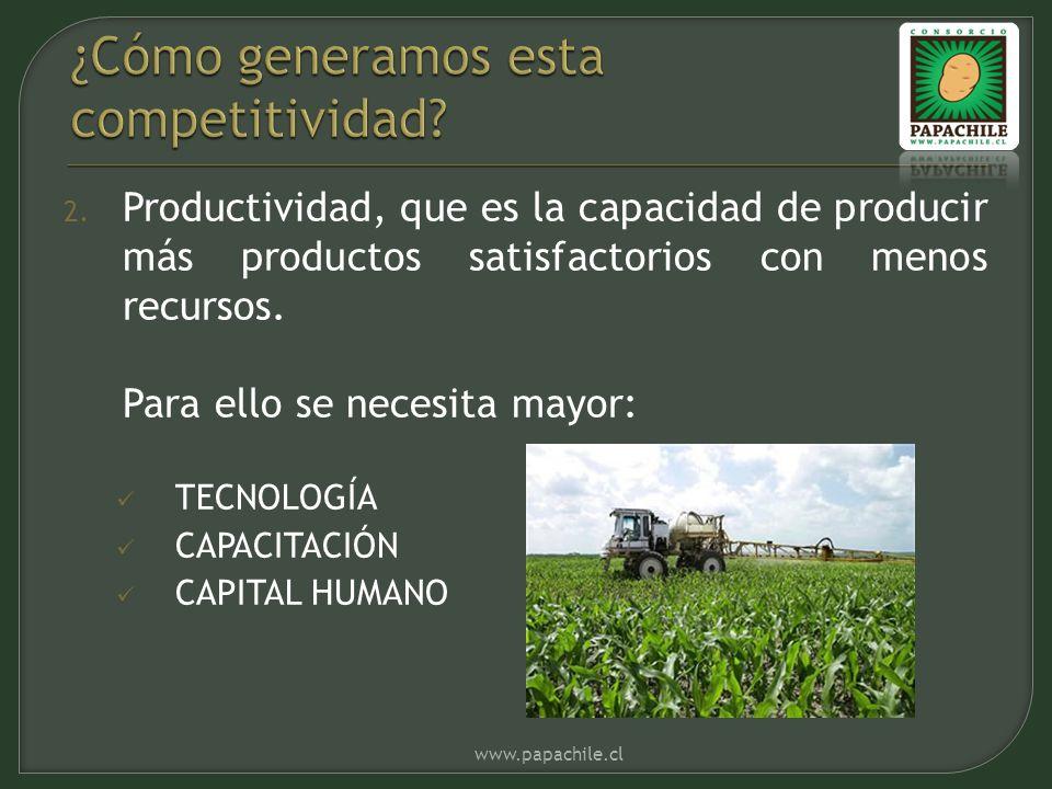 2. Productividad, que es la capacidad de producir más productos satisfactorios con menos recursos. Para ello se necesita mayor: TECNOLOGÍA CAPACITACIÓ