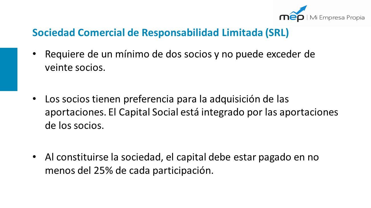 Sociedad Comercial de Responsabilidad Limitada (SRL) Requiere de un mínimo de dos socios y no puede exceder de veinte socios. Los socios tienen prefer