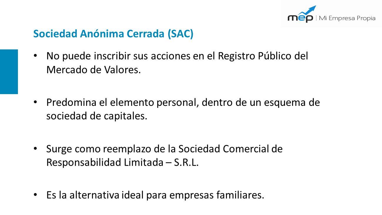 Sociedad Anónima Cerrada (SAC) No puede inscribir sus acciones en el Registro Público del Mercado de Valores. Predomina el elemento personal, dentro d