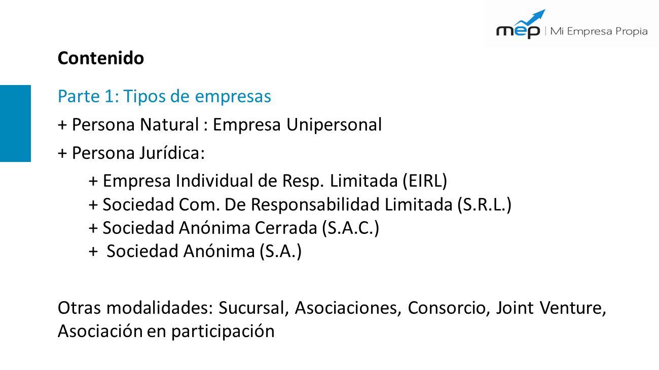 Contenido Parte 1: Tipos de empresas + Persona Natural : Empresa Unipersonal + Persona Jurídica: + Empresa Individual de Resp. Limitada (EIRL) + Socie