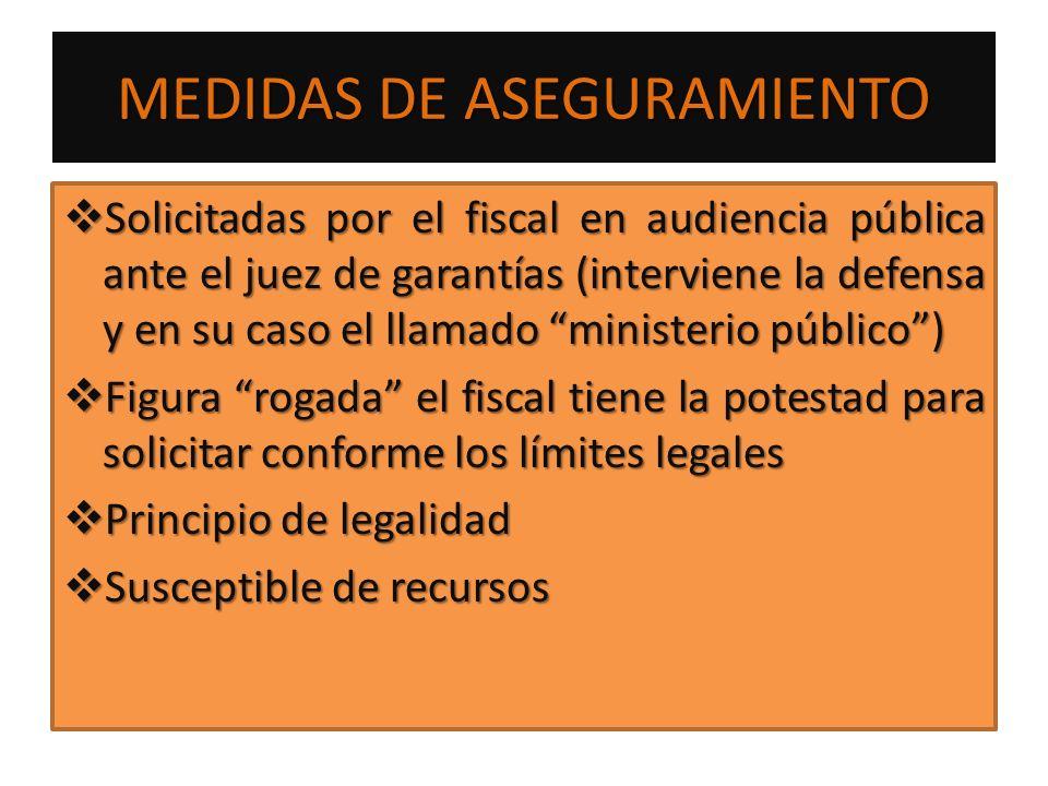 MEDIDAS DE ASEGURAMIENTO Solicitadas por el fiscal en audiencia pública ante el juez de garantías (interviene la defensa y en su caso el llamado minis