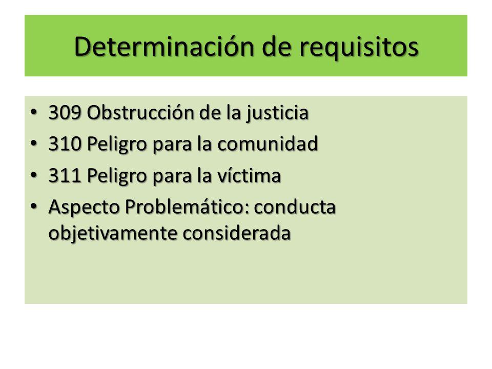 Determinación de requisitos 309 Obstrucción de la justicia 309 Obstrucción de la justicia 310 Peligro para la comunidad 310 Peligro para la comunidad