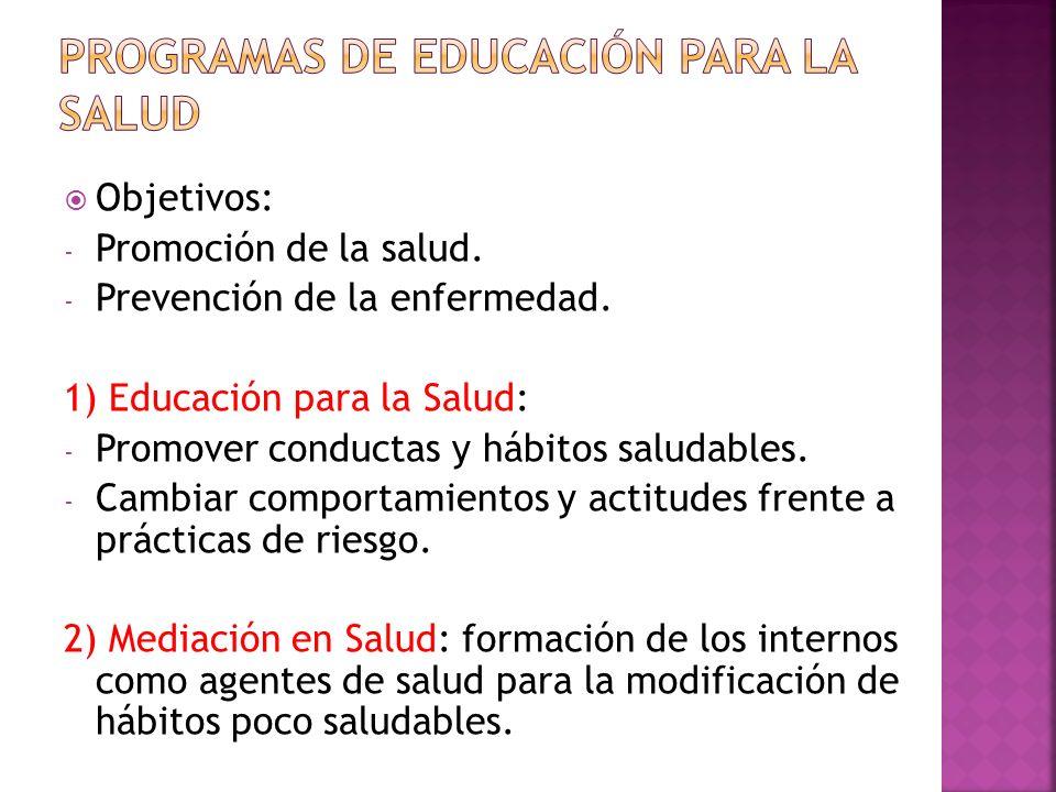 Objetivos: - Promoción de la salud. - Prevención de la enfermedad. 1) Educación para la Salud: - Promover conductas y hábitos saludables. - Cambiar co