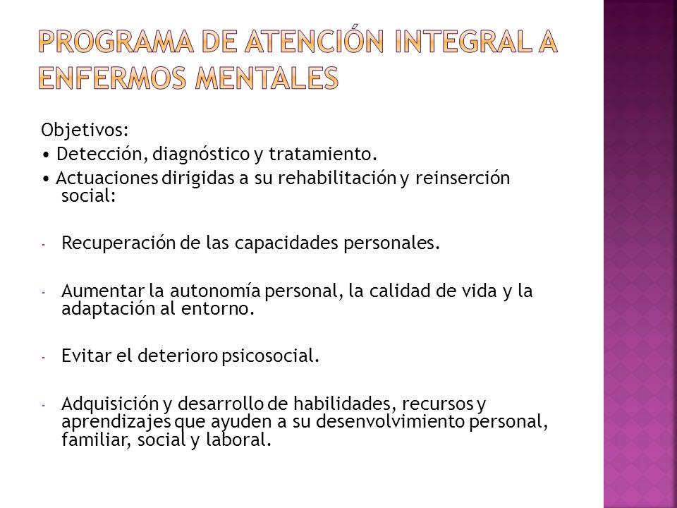 Objetivos: Detección, diagnóstico y tratamiento. Actuaciones dirigidas a su rehabilitación y reinserción social: - Recuperación de las capacidades per