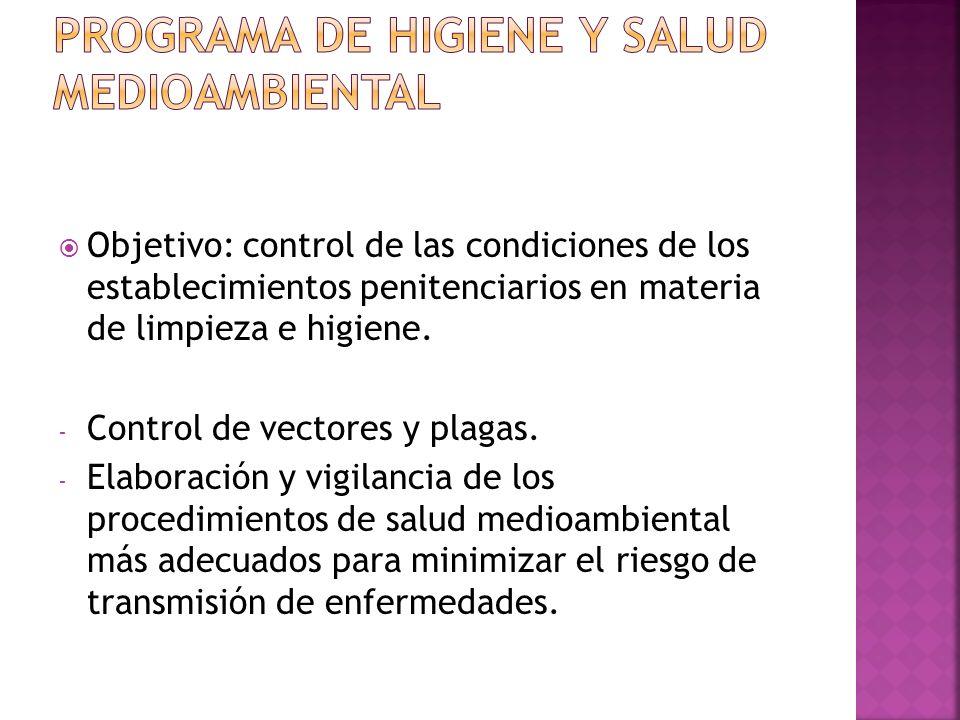 Objetivo: control de las condiciones de los establecimientos penitenciarios en materia de limpieza e higiene. - Control de vectores y plagas. - Elabor