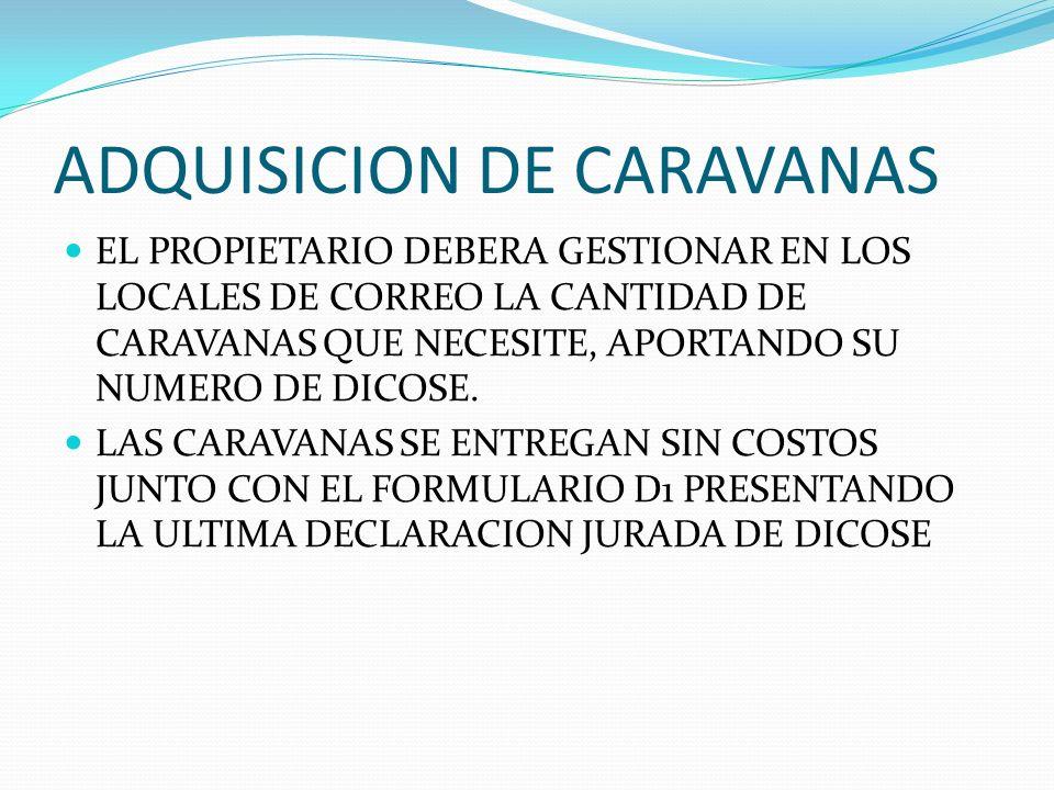ADQUISICION DE CARAVANAS EL PROPIETARIO DEBERA GESTIONAR EN LOS LOCALES DE CORREO LA CANTIDAD DE CARAVANAS QUE NECESITE, APORTANDO SU NUMERO DE DICOSE
