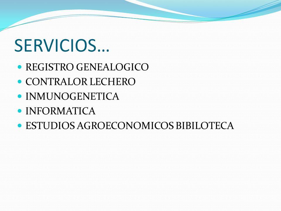 SERVICIOS… REGISTRO GENEALOGICO CONTRALOR LECHERO INMUNOGENETICA INFORMATICA ESTUDIOS AGROECONOMICOS BIBILOTECA