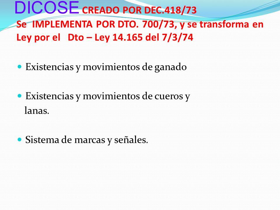 DICOSE CREADO POR DEC.418/73 Se IMPLEMENTA POR DTO. 700/73, y se transforma en Ley por el Dto – Ley 14.165 del 7/3/74 Existencias y movimientos de gan