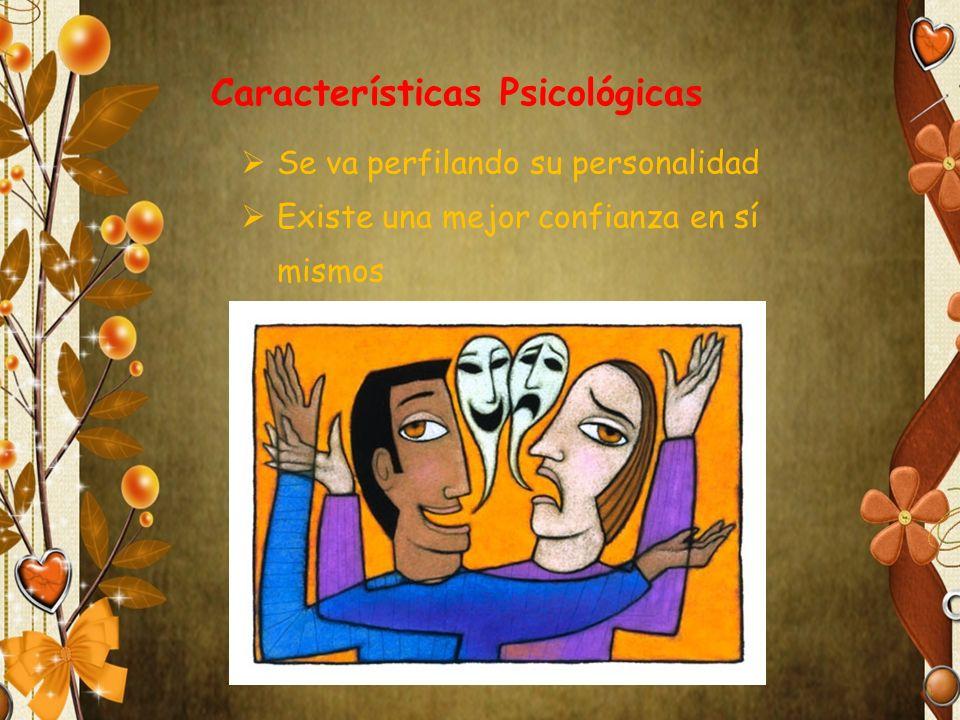 Se va perfilando su personalidad Existe una mejor confianza en sí mismos Características Psicológicas