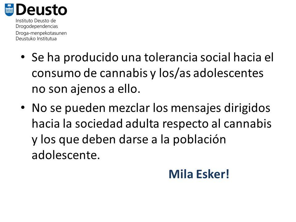 Se ha producido una tolerancia social hacia el consumo de cannabis y los/as adolescentes no son ajenos a ello. No se pueden mezclar los mensajes dirig