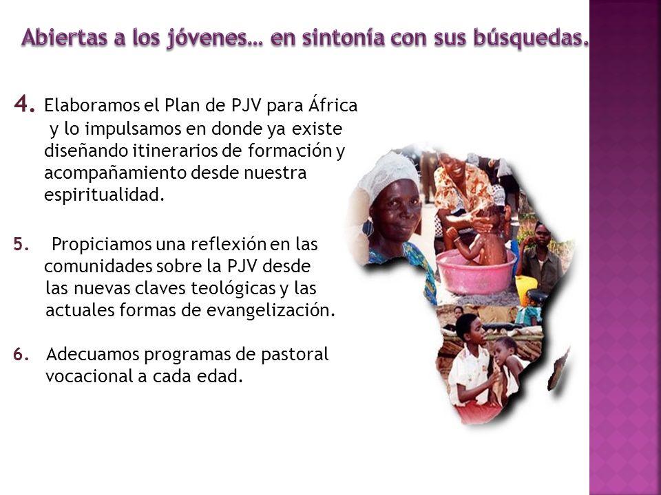 4. Elaboramos el Plan de PJV para África y lo impulsamos en donde ya existe diseñando itinerarios de formación y acompañamiento desde nuestra espiritu
