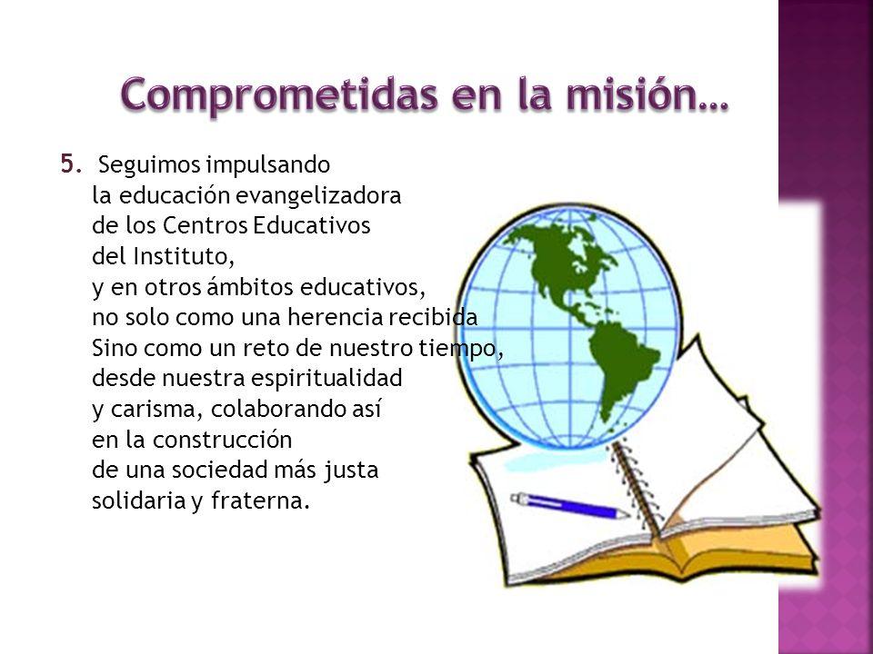 5. Seguimos impulsando la educación evangelizadora de los Centros Educativos del Instituto, y en otros ámbitos educativos, no solo como una herencia r