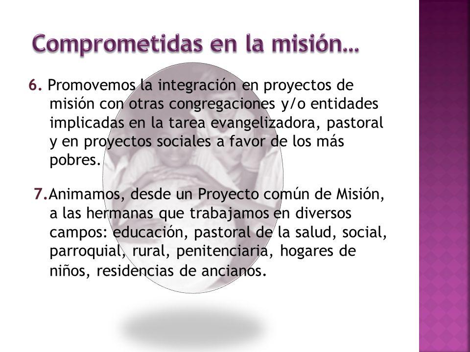6. Promovemos la integración en proyectos de misión con otras congregaciones y/o entidades implicadas en la tarea evangelizadora, pastoral y en proyec