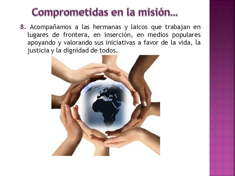 8. Acompañamos a las hermanas y laicos que trabajan en lugares de frontera, en inserción, en medios populares apoyando y valorando sus iniciativas a f
