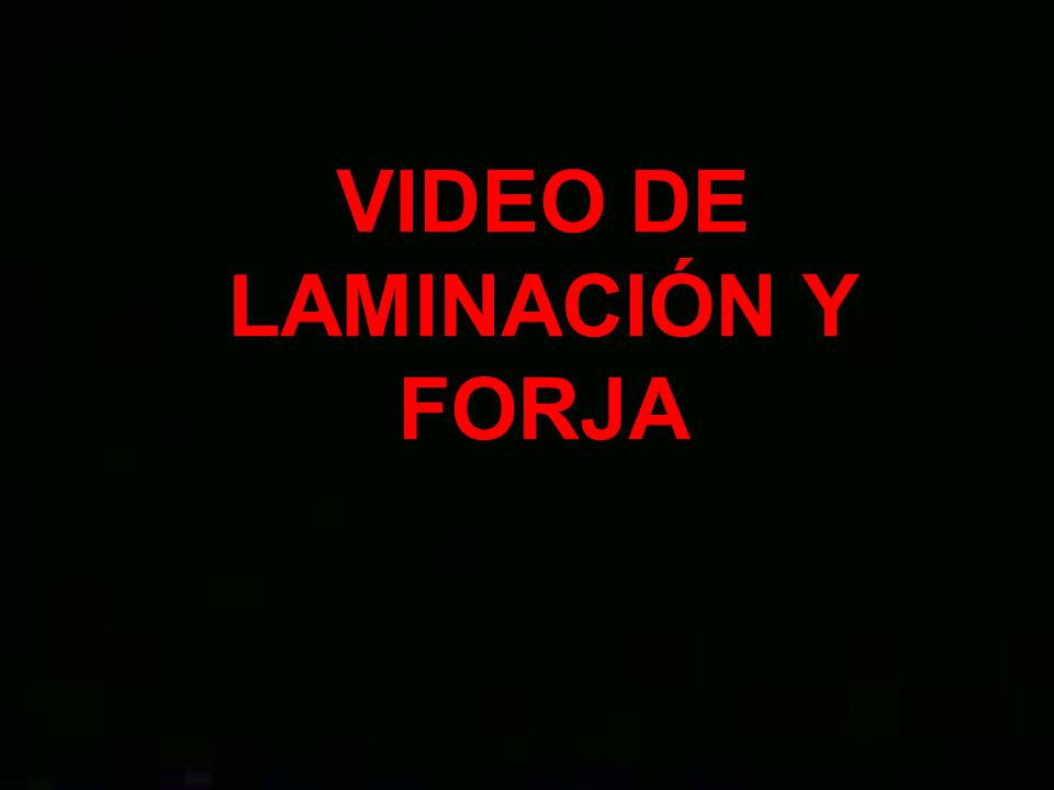 VIDEO DE LAMINACIÓN Y FORJA