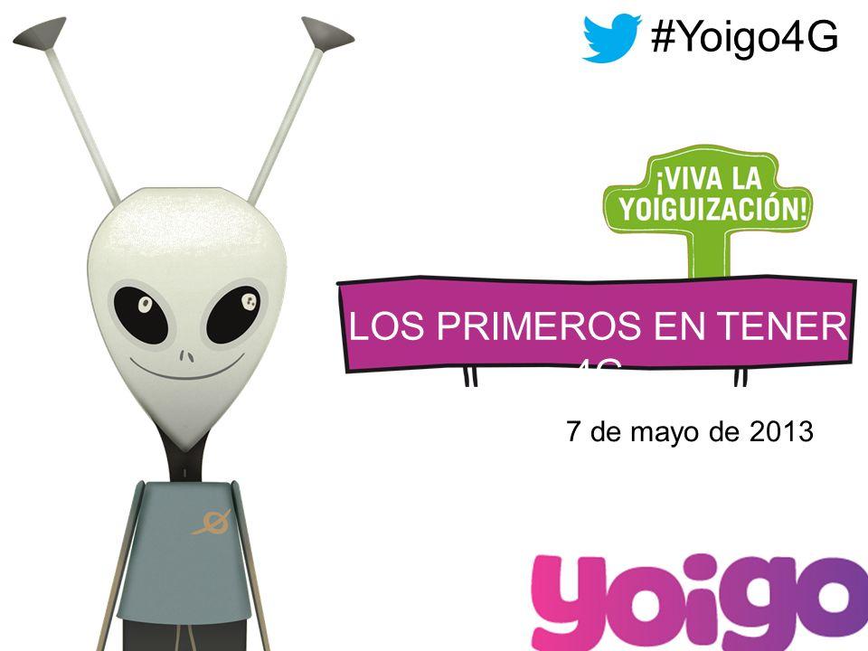 LOS PRIMEROS EN TENER 4G 7 de mayo de 2013 #Yoigo4G