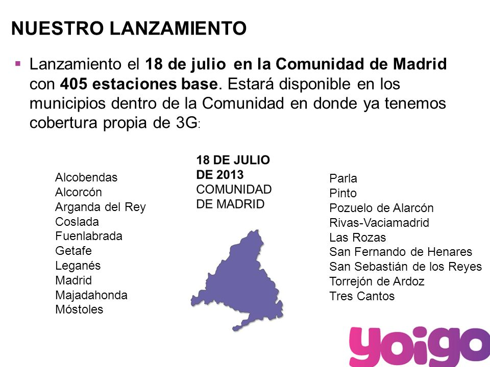 6 NUESTRO LANZAMIENTO Lanzamiento el 18 de julio en la Comunidad de Madrid con 405 estaciones base.