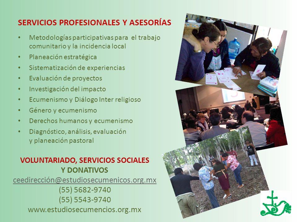 SERVICIOS PROFESIONALES Y ASESORÍAS Metodologías participativas para el trabajo comunitario y la incidencia local Planeación estratégica Sistematizaci