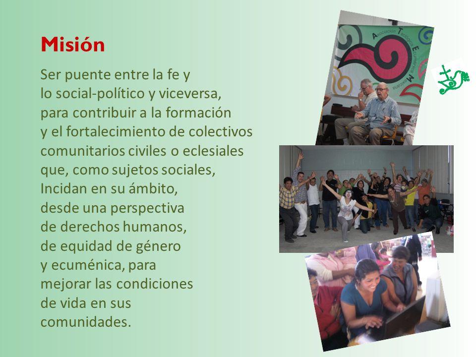Ser puente entre la fe y lo social-político y viceversa, para contribuir a la formación y el fortalecimiento de colectivos comunitarios civiles o ecle
