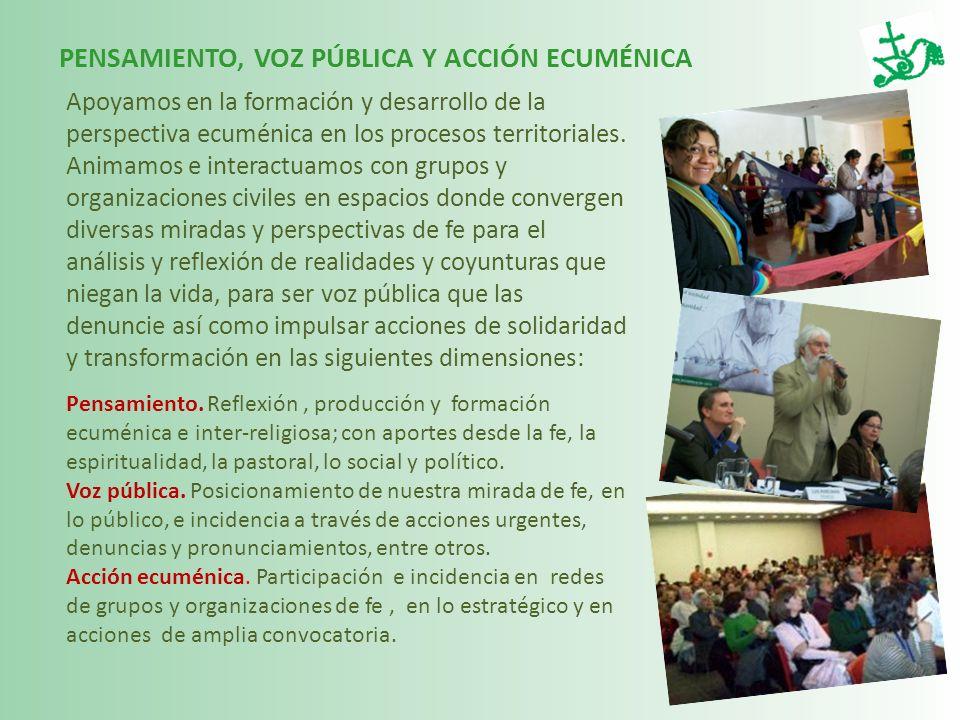 PENSAMIENTO, VOZ PÚBLICA Y ACCIÓN ECUMÉNICA Apoyamos en la formación y desarrollo de la perspectiva ecuménica en los procesos territoriales. Animamos