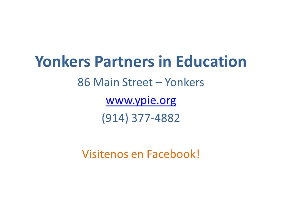 Yonkers Partners in Education 86 Main Street – Yonkers www.ypie.org (914) 377-4882 Visitenos en Facebook!