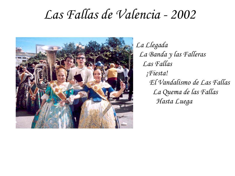 Las Fallas de Valencia - 2002 La Llegada La Banda y las Falleras Las Fallas ¡Fiesta! El Vandalismo de Las Fallas La Quema de las Fallas Hasta Luega