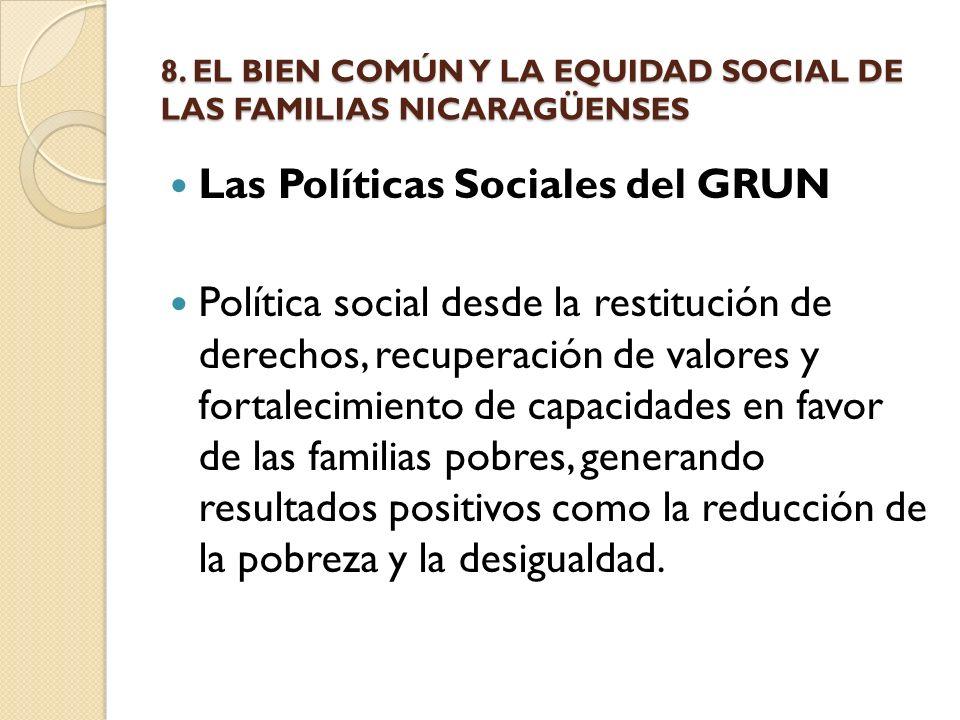 8. EL BIEN COMÚN Y LA EQUIDAD SOCIAL DE LAS FAMILIAS NICARAGÜENSES Las Políticas Sociales del GRUN Política social desde la restitución de derechos, r