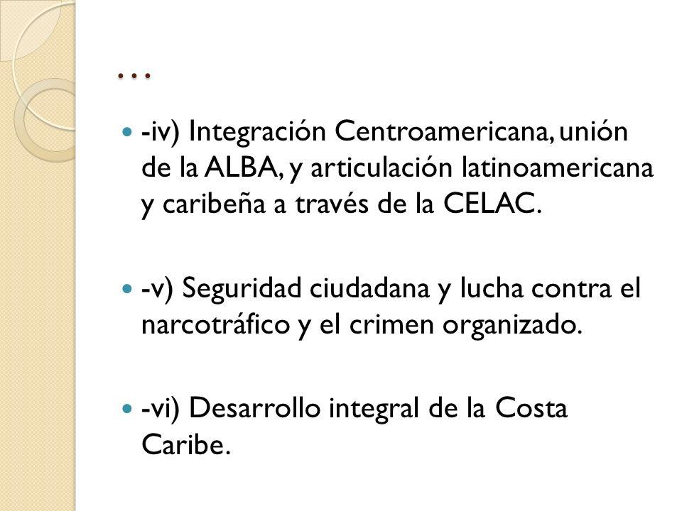… -iv) Integración Centroamericana, unión de la ALBA, y articulación latinoamericana y caribeña a través de la CELAC. -v) Seguridad ciudadana y lucha