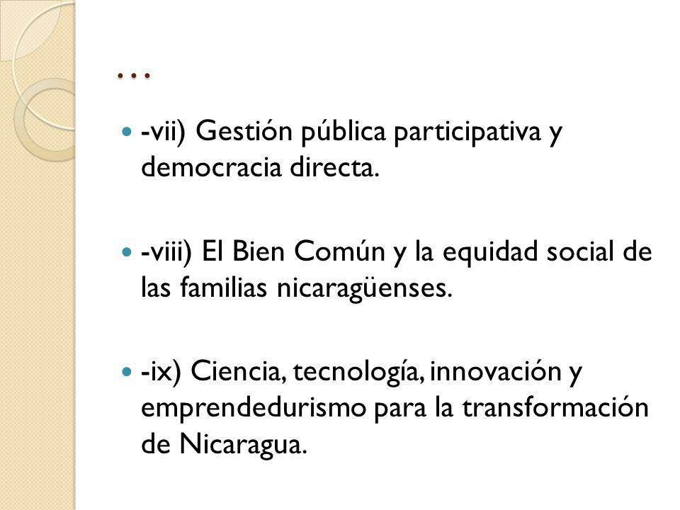 … -vii) Gestión pública participativa y democracia directa. -viii) El Bien Común y la equidad social de las familias nicaragüenses. -ix) Ciencia, tecn