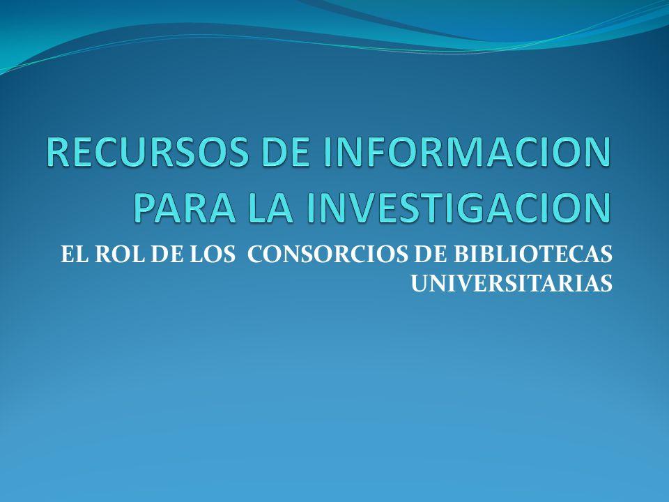 EL ROL DE LOS CONSORCIOS DE BIBLIOTECAS UNIVERSITARIAS