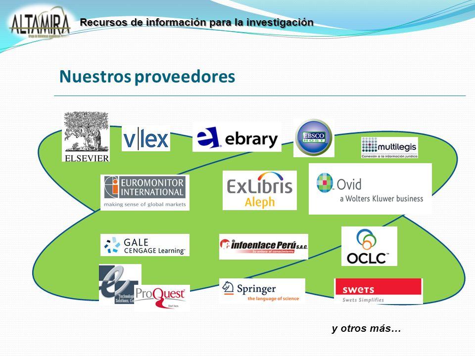 y otros más… Recursos de información para la investigación Nuestros proveedores