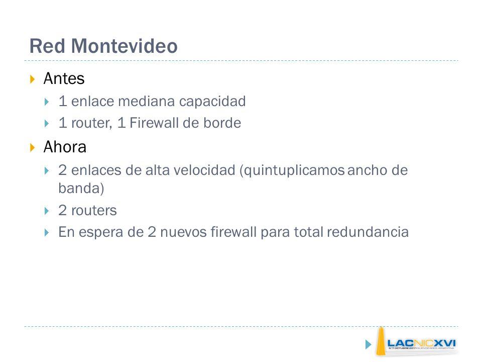 Red Montevideo Antes 1 enlace mediana capacidad 1 router, 1 Firewall de borde Ahora 2 enlaces de alta velocidad (quintuplicamos ancho de banda) 2 routers En espera de 2 nuevos firewall para total redundancia