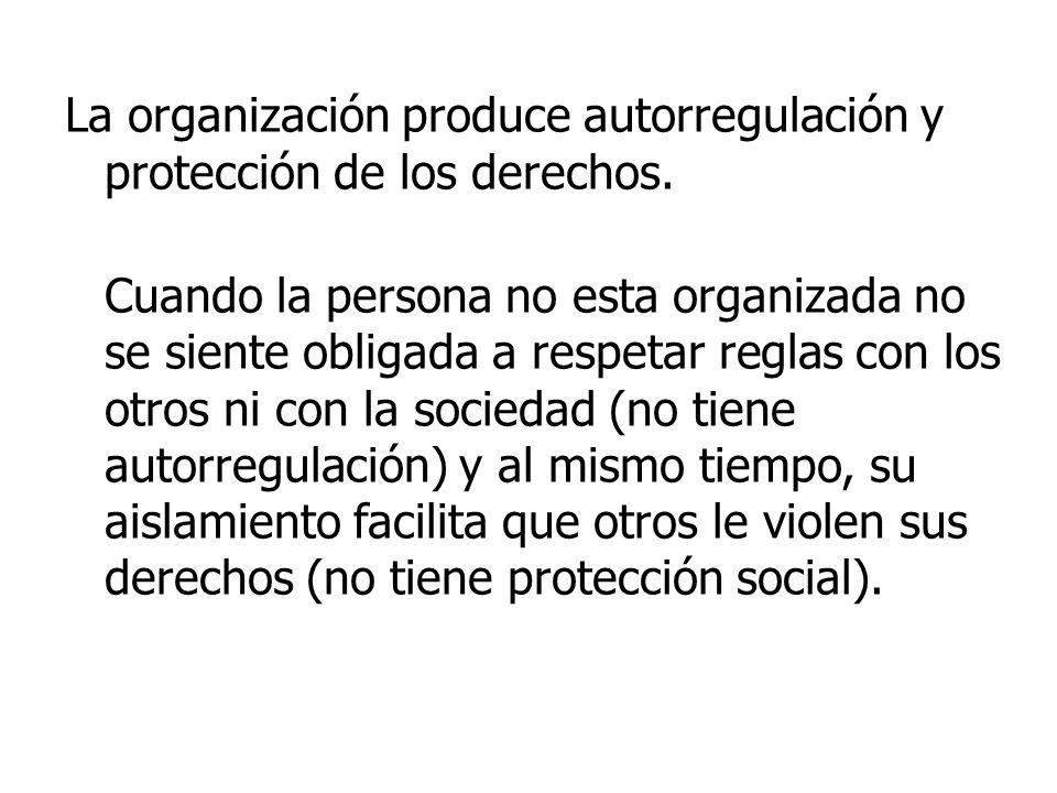 La organización produce autorregulación y protección de los derechos.