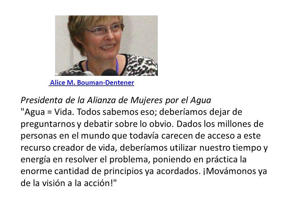 Alice M. Bouman-Dentener Presidenta de la Alianza de Mujeres por el Agua Agua = Vida.