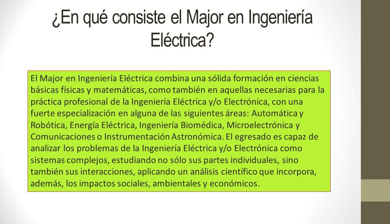 ¿En qué consiste el Major en Ingeniería Eléctrica? El Major en Ingeniería Eléctrica combina una sólida formación en ciencias básicas físicas y matemát