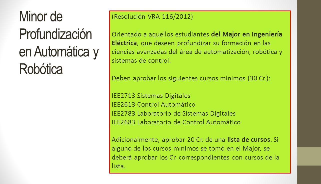 Minor de Profundización en Automática y Robótica (Resolución VRA 116/2012) Orientado a aquellos estudiantes del Major en Ingeniería Eléctrica, que des