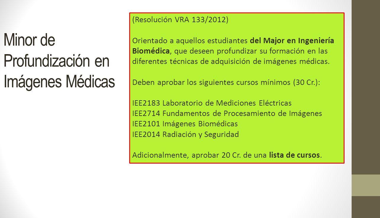 Minor de Profundización en Imágenes Médicas (Resolución VRA 133/2012) Orientado a aquellos estudiantes del Major en Ingeniería Biomédica, que deseen p