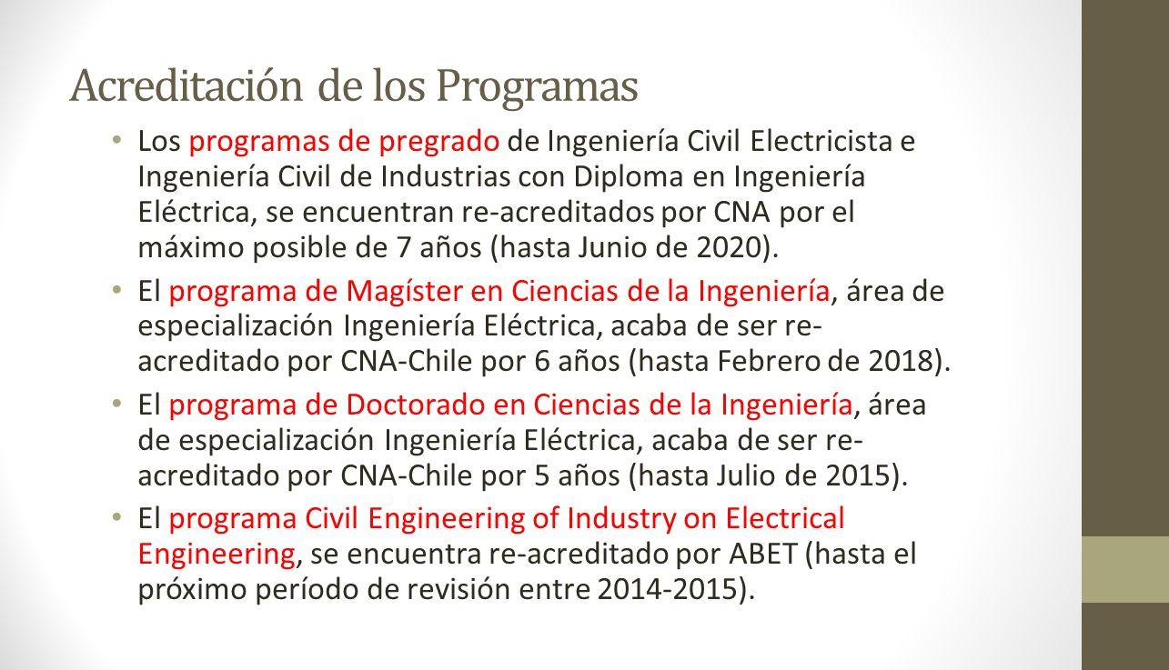 Acreditación de los Programas Los programas de pregrado de Ingeniería Civil Electricista e Ingeniería Civil de Industrias con Diploma en Ingeniería El