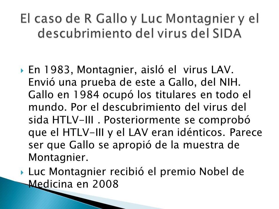 En 1983, Montagnier, aisló el virus LAV. Envió una prueba de este a Gallo, del NIH. Gallo en 1984 ocupó los titulares en todo el mundo. Por el descubr