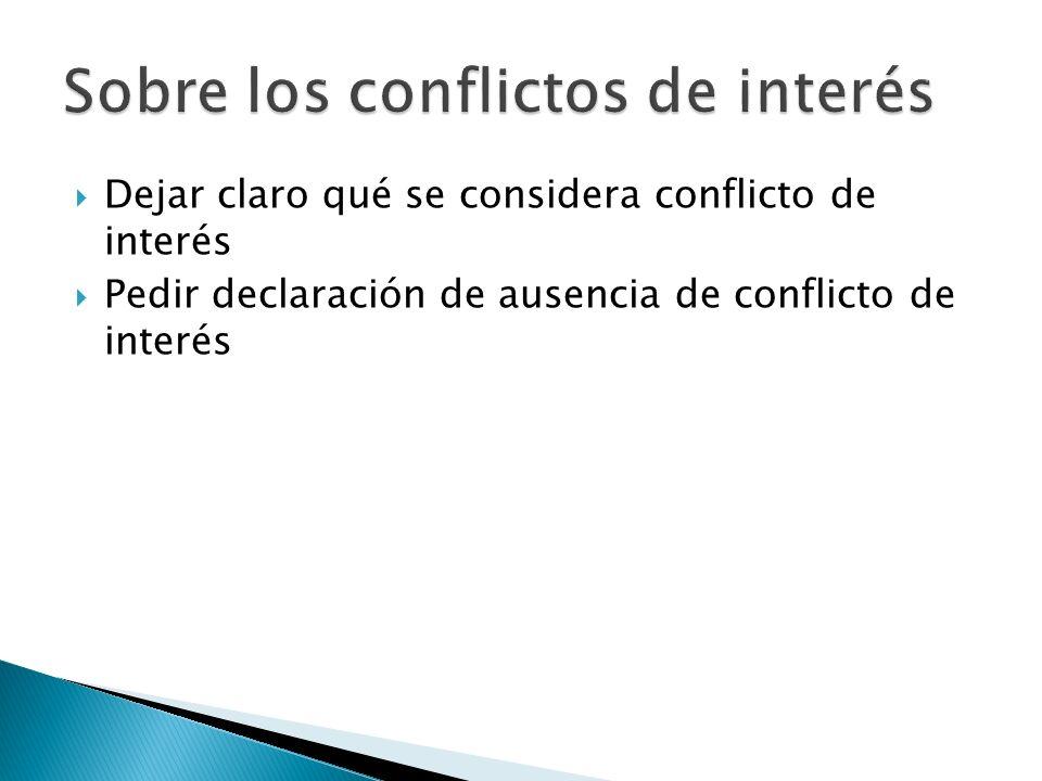 Dejar claro qué se considera conflicto de interés Pedir declaración de ausencia de conflicto de interés