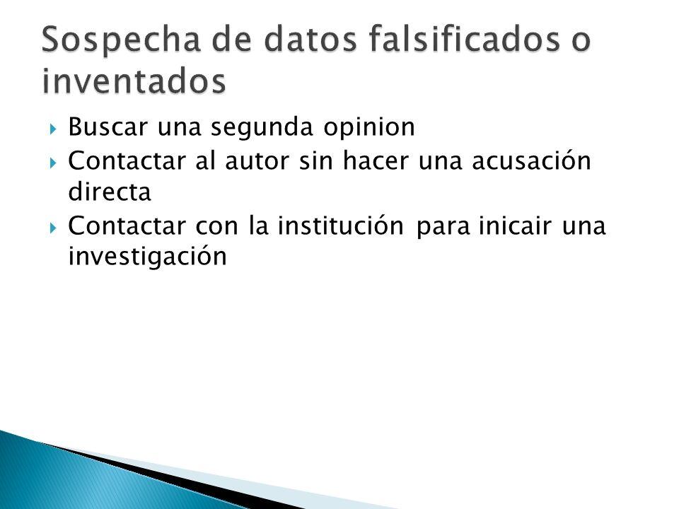 Buscar una segunda opinion Contactar al autor sin hacer una acusación directa Contactar con la institución para inicair una investigación